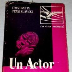 Libros de segunda mano: UN ACTOR SE PREPARA; CONSTANTIN STANISLAVSKI - EDITORIAL CONSTANCIA 1968. Lote 134047546