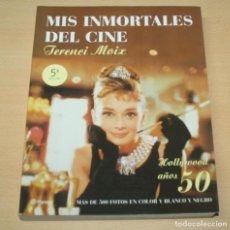 Libros de segunda mano: MIS INMORTALES DEL CINE - HOLLYWOOD AÑOS 50 - TERENCI MOIX. Lote 134231698
