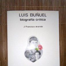Libros de segunda mano: LUIS BUÑUEL, UNA BIOGRAFÍA CRÍTICA, DE J. FRANCISCO ARANDA, ED. LUMEN. Lote 135516882