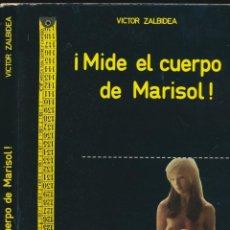 Libros de segunda mano: ¡ MIDE EL CUERPO DE MARISOL ! - VICTOR ZALBIDEA - PRIMERA EDICIÓN DE 1974. Lote 135946422