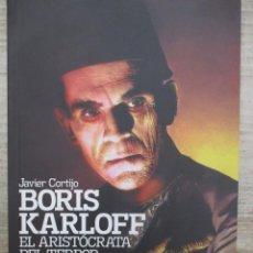 Libros de segunda mano: BORIS KARLOFF EL ARISTOCRATA DEL TERROR - JAVIER CORTIJO . Lote 136486094