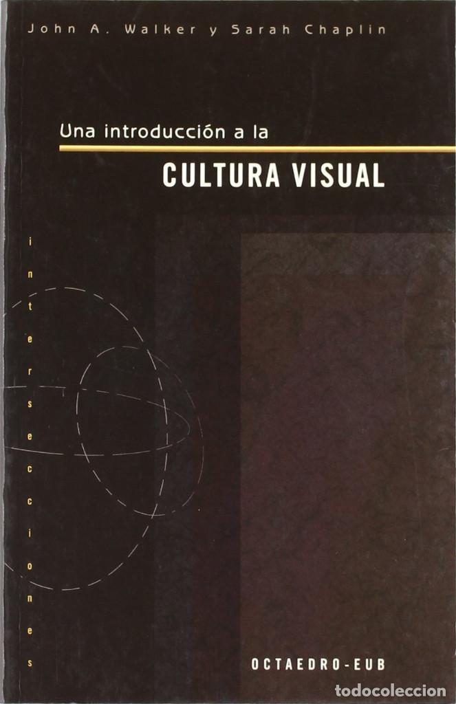 UNA INTRODUCCIÓN A LA CULTURA VISUAL (2002) - J.A. WALKER & S.CHAPLIN - ISBN: 9788480635424 segunda mano