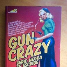 Libros de segunda mano: GUN CRAZY. SERIE NEGRA SE ESCRIBE CON B LIBRO. Lote 137209866