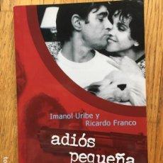 Libros de segunda mano: ADIOS PEQUEÑA, IMANOL URIBE Y RICARDO FRANCO, GUION ORIGINAL DE LA PELICULA. Lote 137816458
