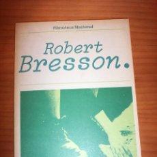 Libros de segunda mano: ROBERT BRESSON - FILMOTECA NACIONAL - AÑO 1977 - PERFECTO ESTADO. Lote 137902958