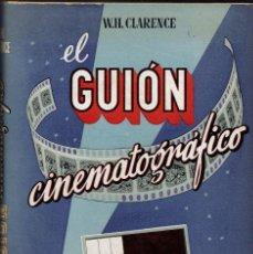 Libri di seconda mano: EL GUIÓN CINEMATOGRÁFICO. QUÉ ES Y CÓMO SE HACE, POR W. H. CLARENCE. AÑO 1953. (13.6). Lote 138664154