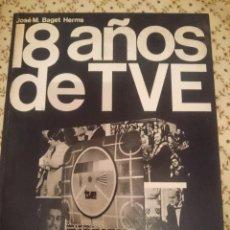 Libros de segunda mano: 18 AÑOS DE TVE - JOSÉ M. BAGET HERMS --REFM3E3. Lote 139616262