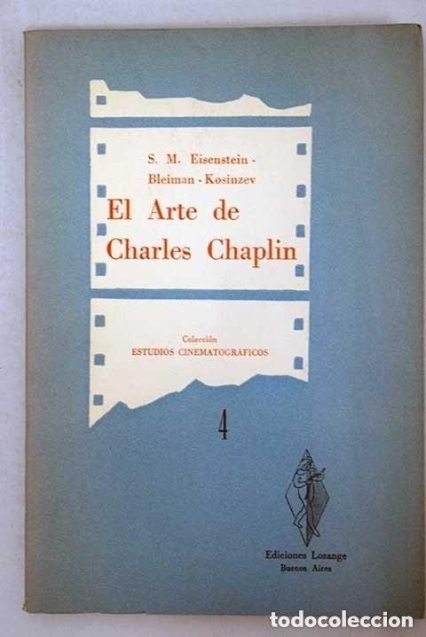 EISENSTEIN, BLEIMAN Y KOSINEV. EL ARTE DE CHARLES CHAPLIN. BUENOS AIRES, 1956. (Libros de Segunda Mano - Bellas artes, ocio y coleccionismo - Cine)