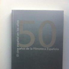 Libros de segunda mano: EL CINE ESPAÑOL EN LOS 50 AÑOS DE LA FILMOTECA ESPAÑOLA . Lote 143320698