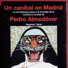 Libri di seconda mano: ALEJANDRO YARZA . UN CANÍBAL EN MADRID. PEDRO ALMODÓVAR. Lote 143703242