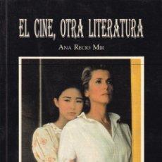 Libros de segunda mano: EL CINE,OTRA LITERATURA -- ANA RECIO MIR. Lote 144383286