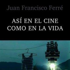 Libros de segunda mano: ASÍ EN EL CINE COMO EN LA VIDA . JUAN FRANCISCO FERRÉ .. Lote 148506030