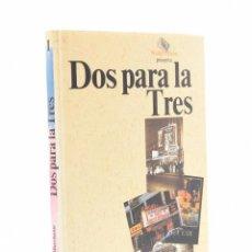 Libros de segunda mano: DOS PARA LA TRES - RODRÍGUEZ MARCHANTE, OTI. Lote 149496397