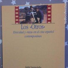 Libros de segunda mano: LOS OTROS ETNICIDAD Y RAZA EN EL CINE ESPAÑOL CONTEMPORANEO, ISABEL SANTAOLALLA. Lote 150028758