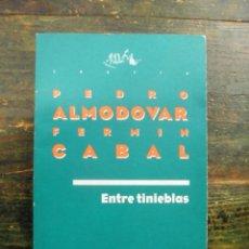 Libros de segunda mano: ENTRE TINIEBLAS; PEDRO ALMODÓVAR, FERMIN CABAL; SGAE; 8480480343. Lote 151490346
