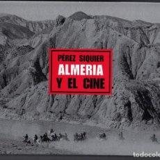 Libros de segunda mano: ALMERÍA Y EL CINE, PÉREZ SIQUIER, ENVÍO GRATIS, MUY ILUSTRADO. Lote 151499550