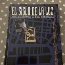 Libros de segunda mano: EL SIGLO DE LA LUZ APROXIMACIONES A UNA CARTELERA, DEL KINETOGRAFO A CASABLANCA 1896-1946. Lote 157301746