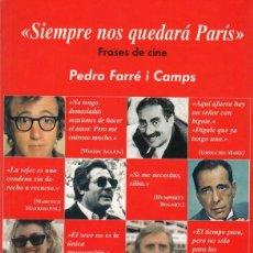 Libros de segunda mano: PEDRO FARRÉ I CAMPS. SIEMPRE NOS QUEDARÁ PARÍS. FRASES DE CINE. 2000 . Lote 158000930