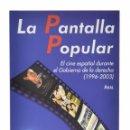 Libros de segunda mano: LA PANTALLA POPULAR. EL CINE ESPAÑOL DURANTE EL GOBIERNO DE LA DERECHA (1996-2003) - CAPARRÓS LERA, . Lote 158629413