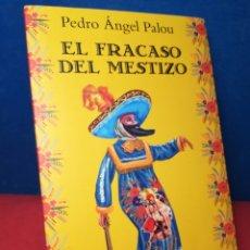 Libros de segunda mano: EL FRACASO DEL MESTIZO - PEDRO ÁNGEL PALOU - ARIEL, 2014. Lote 159256498