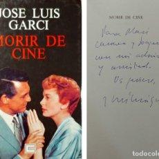 Libros de segunda mano: MORIR DE CINE / JOSÉ LUIS GARCI. 1ª ED. OVIEDO, 1990. CON DEDICATORIA DEL AUTOR.. Lote 159954758