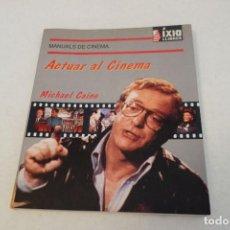 Libros de segunda mano: MANUALS DE CINEMA. ACTUAR AL CINEMA. MICHAEL CAINE. LÓPINIÓ DE L 'ACTOR.. Lote 160428702