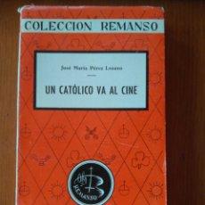 Libros de segunda mano: UN CATOLICO VA AL CINE, JOSÉ MARÍA PÉREZ LOZANO -COLECCION REMANSO- 1 EDICIÓN 1956 JUAN FLORS EDIT. Lote 161486220