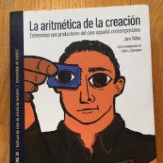 Libros de segunda mano: LA ARITMETICA DE LA CREACION, ENTREVISTAS CON PRODUCTORES DEL CINE ESPAÑOL CONTEMPORANEO, JARA YAÑEZ. Lote 166196954