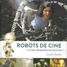 Libros de segunda mano: ROBOTS DE CINE : DE MARIA A ALITA , JORDI OJEDA. Lote 167727136