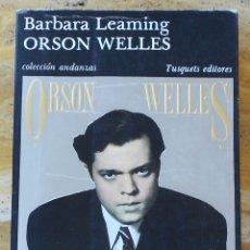 Libros de segunda mano: BARBARA LEAMING: ORSON WELLES EDITORIAL TUSQUETS 1986 2ª ED. VER FOTOS. Lote 167840662