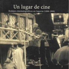 Libros de segunda mano: UN LUGAR DE CINE, RODAJES CINEMATOGRÁFICOS EN SEGOVIA 1898 - 1999. CONTIENE 166 PÁGINAS. Lote 168173856