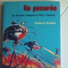 Libros de segunda mano: NO PASARÁN. LAS INVASIONES ALIENÍGENAS DE WELLS A SPIELBERG. CARLOS SCOLARI. Lote 169726060