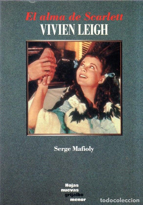 EL ALMA DE SACARLETT. VIVIEN LEIGH. SERGE MAFIOLY. HOJAS NUEVAS GRIJALBO MENOR. 1992. (Libros de Segunda Mano - Bellas artes, ocio y coleccionismo - Cine)
