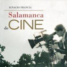 Libros de segunda mano: SALAMANCA DE CINE. IGNACIO FRANCIA. EDICIÓN AMPLIADA Y MEJORADA.. Lote 170474545