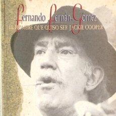 Libros de segunda mano: FERNANDO FERNÁN-GÓMEZ. EL HOMBRE QUE QUISO SER JACKIE COOPER.. Lote 171547650
