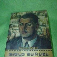 Libros de segunda mano: RARO LIBRO SIGLO BUÑUEL ESCASO GRAN BIOGRAFÍA 308 PAG CENTENARIO LUIS BUÑUEL CINE DIRECTOR. Lote 171826652