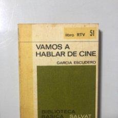 Libros de segunda mano: VAMOS A HABLAR DE CINE. GARCIA ESCUDERO. MADRID, 1970. PAGINAS: 161.. Lote 171931047