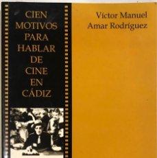 Libros de segunda mano: CIEN MOTIVOS PARA HABLAR DE CINE EN CADIZ. VICTOR MANUEL AMAR RODRIGUEZ. DYKINSON. MADRID, 1996. . Lote 172740898