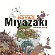 Libros de segunda mano: EL MUNDO INVISIBLE DE HAYAO MIYAZAKI - LAURA MONTERO PLATA. Lote 172818567