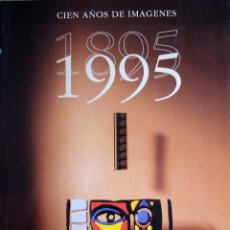 Libros de segunda mano: CIEN AÑOS DE IMÁGENES - ANUARIO. Lote 175234922