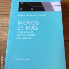 Libros de segunda mano: MENOS ES MAS, 12 GUIONES DE CORTOMETRAJES ARAGONESES IGNACIO LASIERRA ,. Lote 175933183