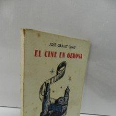 Libros de segunda mano: EL CINE EN GERONA JOSE GRAHT GRAU - LIBRO CINEMATOGRAFIA COLECCIONISTA COLECCIONISMO. Lote 176428580