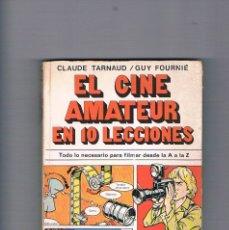 Libros de segunda mano: EL CINE AMATEUR EN 10 LECCIONES CLAUDE TARNAUD GUY FOURNIE 1976. Lote 177766545