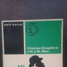 Libros de segunda mano: CHARLES CHAPLIN JR. Y N. Y M. RAU: MI PADRE, CHARLES CHAPLIN. Lote 177819259