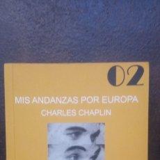Libros de segunda mano: CHARLES CHAPLIN: MIS ANDANZAS POR EUROPA. Lote 177819359