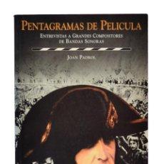 Libros de segunda mano: PENTAGRAMAS DE PELÍCULA. ENTREVISTAS A GRANDES COMPOSITORES DE BANDAS SONORAS - PADROL, JOAN. Lote 178206547