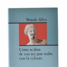 Libros de segunda mano: CÓMO ACABAR DE UNA VEZ POR TODAS CON LA CULTURA - ALLEN, WOODY. Lote 179127162