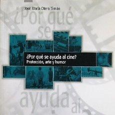 Libros de segunda mano: ¿POR QUÉ SE AYUDA AL CINE? PROTECCIÓN, ARTE Y HUMOR - JOSE MARÍA OTERO TIMÓN. Lote 179203341