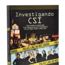 Libros de segunda mano: INVESTIGANDO CSI. UNA MIRADA NO AUTORIZADA A LOS LABORATORIOS DE CRIMINALÍSTICA DE LAS VEGAS, MIAMI . Lote 181747607