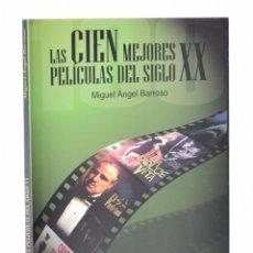 Libros de segunda mano: LAS CIEN MEJORES PELÍCULAS DEL SIGLO XX - BARROSO, MIGUEL ÁNGEL. Lote 181747697